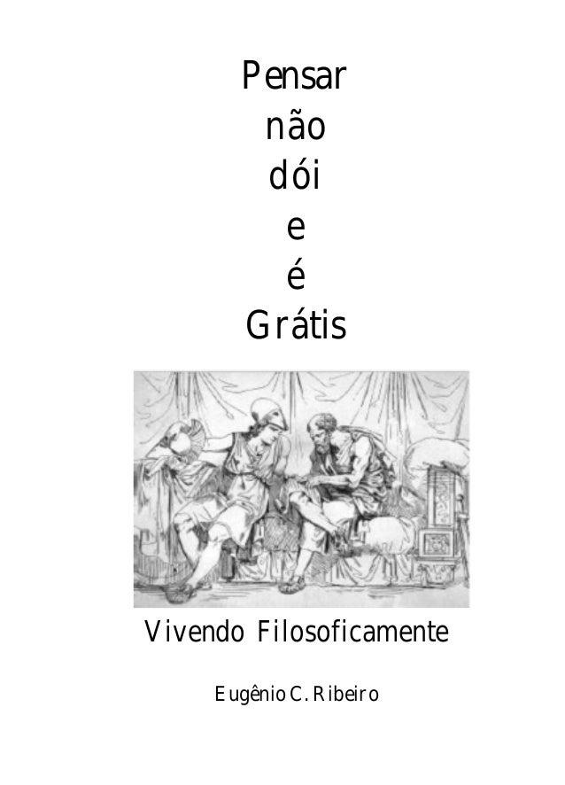 Pensar não dói e é Grátis Vivendo Filosoficamente Eugênio C. Ribeiro