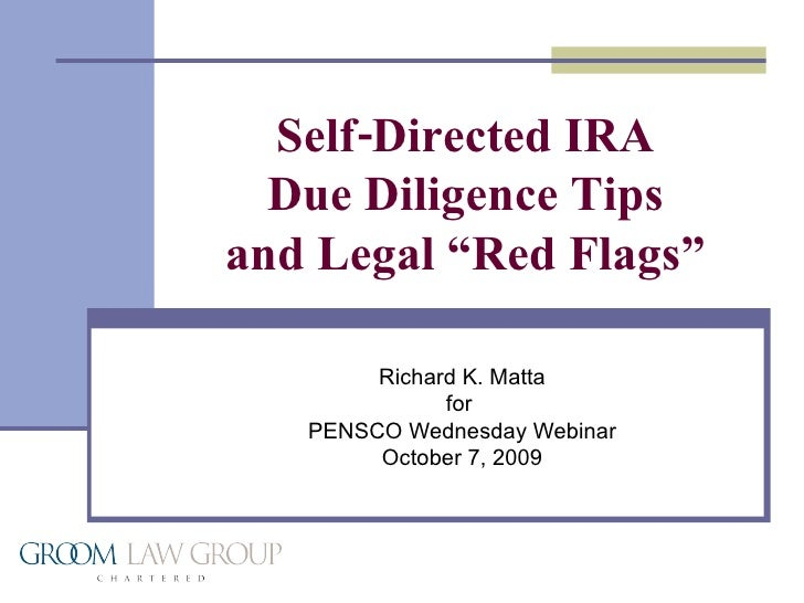 "Richard K. Matta for  PENSCO Wednesday Webinar October 7, 2009 Self-Directed IRA Due Diligence Tips and Legal ""Red Flags"""