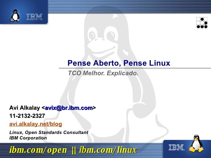 Pense Aberto, Pense Linux Linux, Open Standards Consultant IBM Corporation TCO Melhor. Explicado. Avi Alkalay < [email_add...