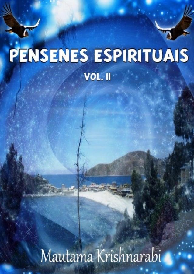 2Mautama KrishnarabiPENSENESESPIRITUAISVol. IIReflexões sobre consciênciae espiritualidade2013Edição do Autor