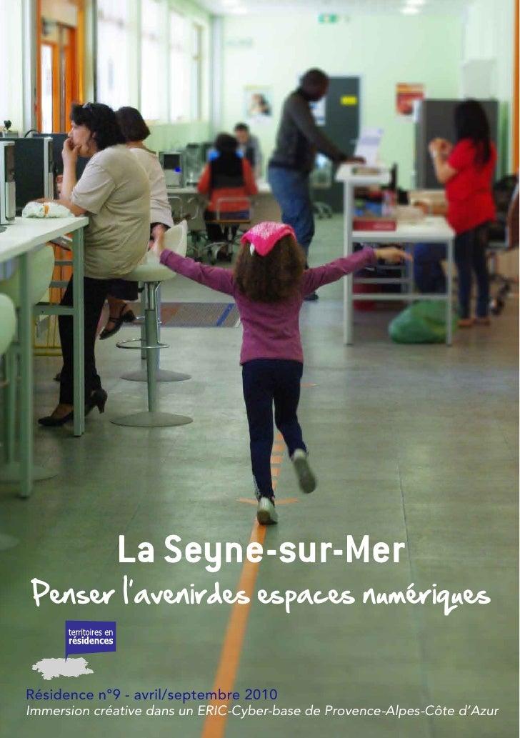 La Seyne-sur-Mer Penser l avenirdes espaces numériques   Résidence n°9 - avril/septembre 2010 Immersion créative dans un E...