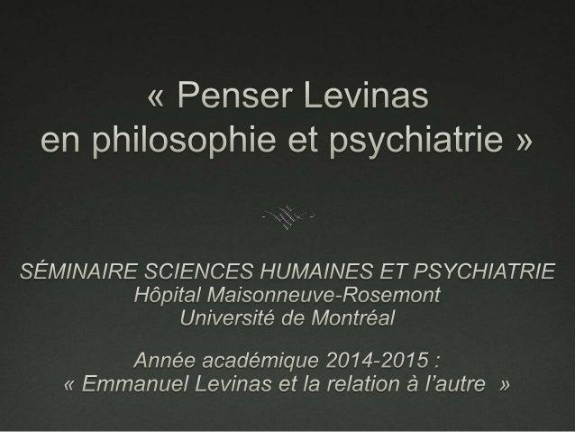 Armature du séminaire  1. Trois « gestes philosophiques »  2. « Le visage et le nom » : la relation à l'autre ou la phén...