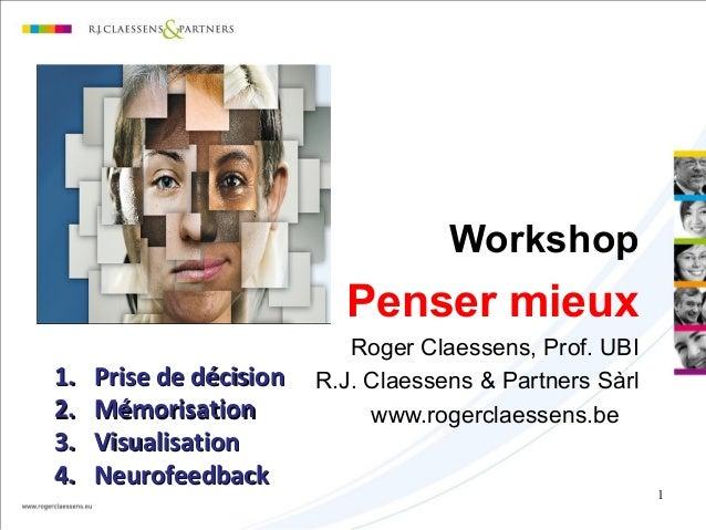 1 Workshop Penser mieux Roger Claessens, Prof. UBI R.J. Claessens & Partners Sàrl www.rogerclaessens.be 1.1. Prise de déci...