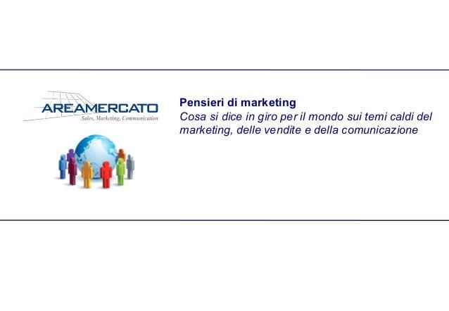 Pensieri di marketing Cosa si dice in giro per il mondo sui temi caldi del marketing, delle vendite e della comunicazione