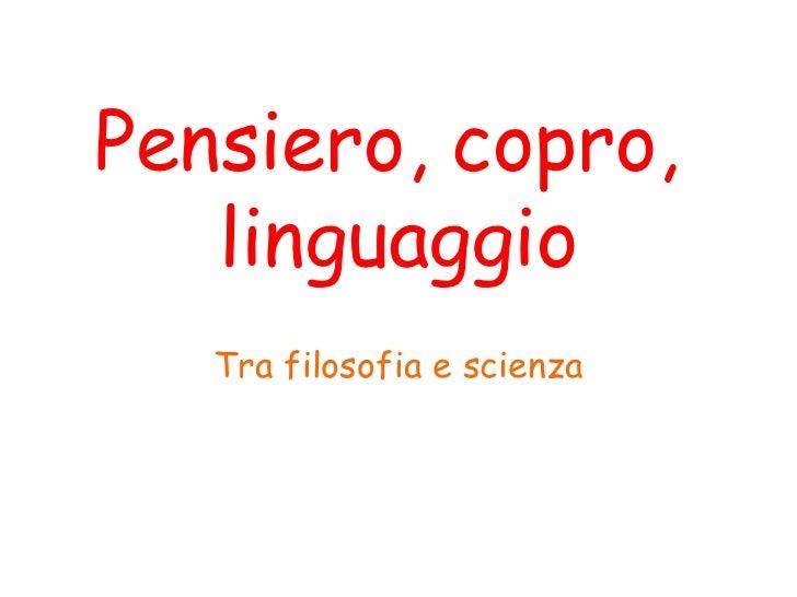 Pensiero, copro,  linguaggio Tra filosofia e scienza