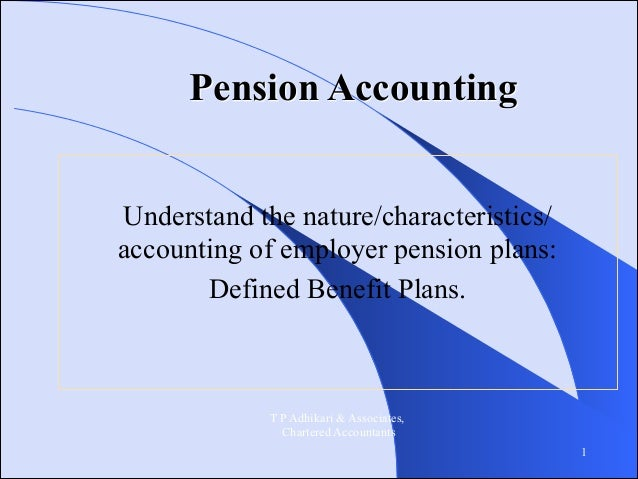 Pension Accounting Understand the nature/characteristics/ accounting of employer pension plans: Defined Benefit Plans.  T ...