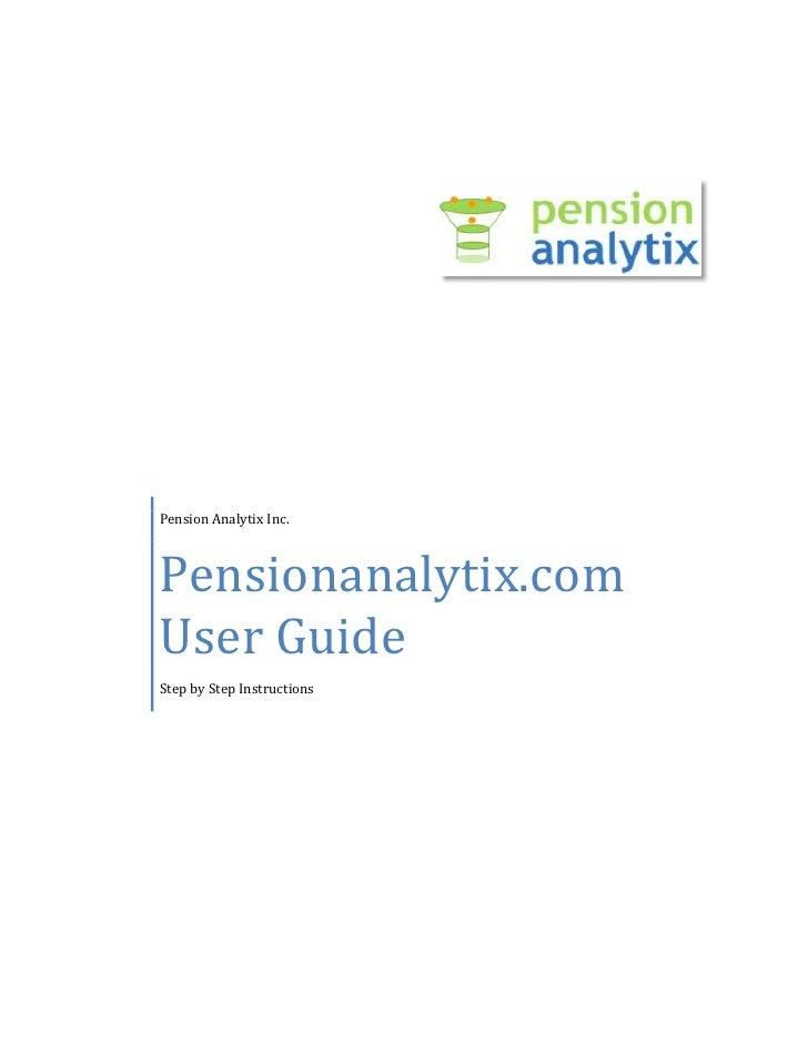 Pension Analytix Inc.Pensionanalytix.com User GuideStep by Step Instructions3324225324485<br />PensionAnalytix.com User Gu...