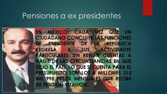 Pensiones a ex presidentes EN MÉXICO, CADA VEZ QUE UN CIUDADANO CONCLUYE LAS FUNCIONES DE PRESIDENTE DE LA REPÚBLICA REGRE...