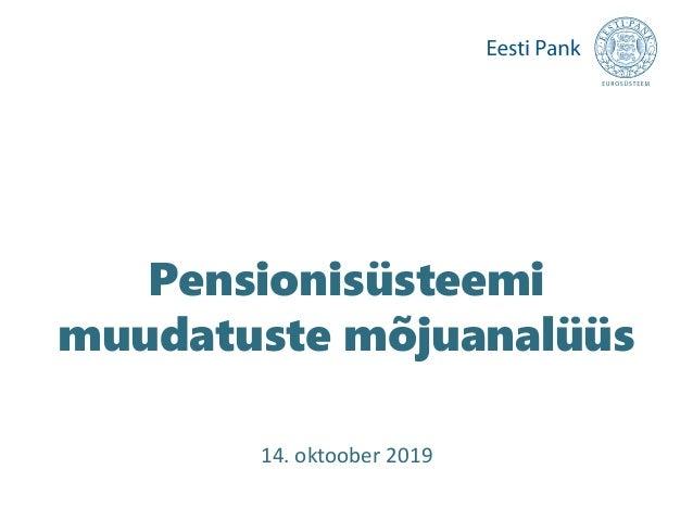 Pensionisüsteemi muudatuste mõjuanalüüs 14. oktoober 2019