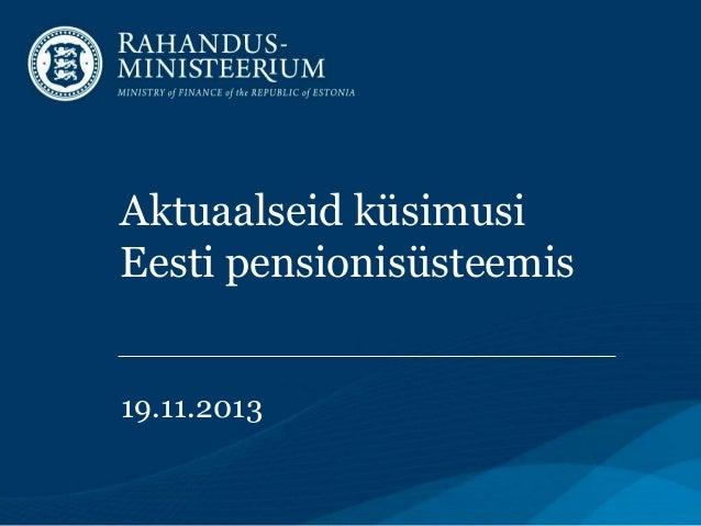 Aktuaalseid küsimusi Eesti pensionisüsteemis 19.11.2013