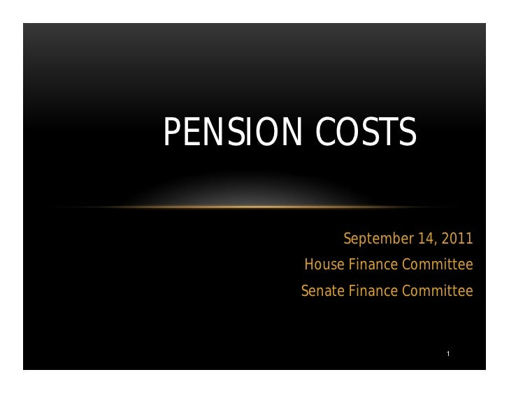PENSION COSTS            September 14, 2011       House Finance Committee       Senate Finance Committee                  ...