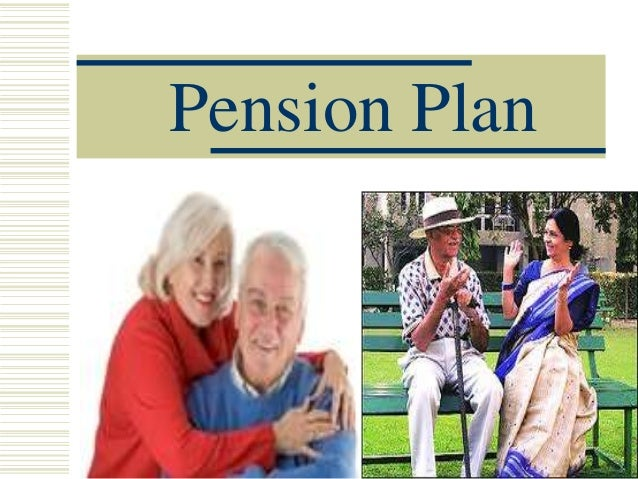 Pension Plan        Presented By: