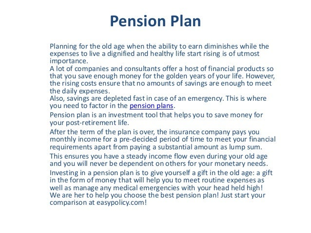 Pension Plan Planning for the old age when the ability to earn diminishes while the expenses to live a dignified and healt...