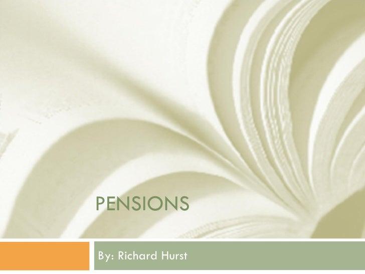 PENSIONS By: Richard Hurst