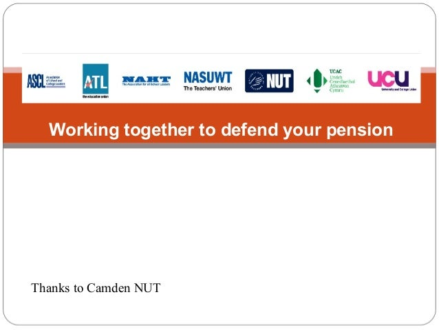 Working together to defend your pension  Thanks to Camden NUT