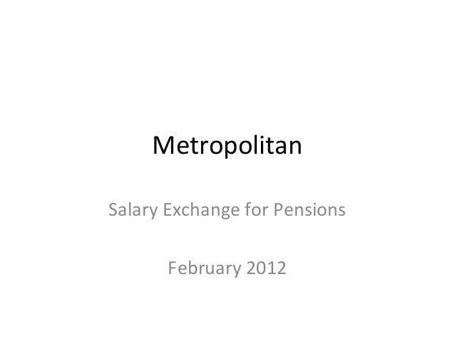 Metropolitan Salary Exchange for Pensions February 2012