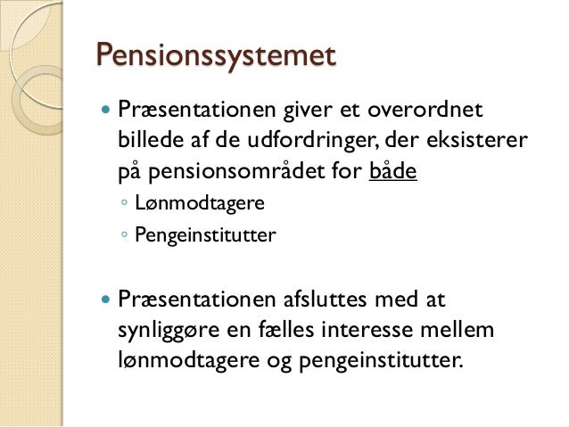 Pensionssystemet i danmark, pixi Slide 2