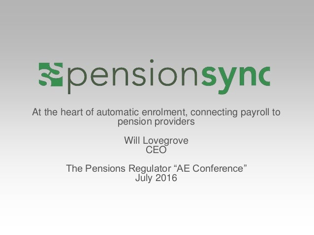 "At the heart of automatic enrolment, connecting payroll to pension providers Will Lovegrove CEO The Pensions Regulator ""AE..."