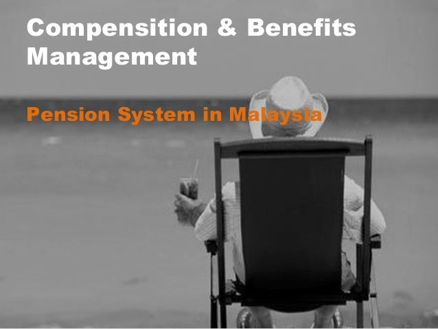 Compensition & Benefits Management Pension System in Malaysia