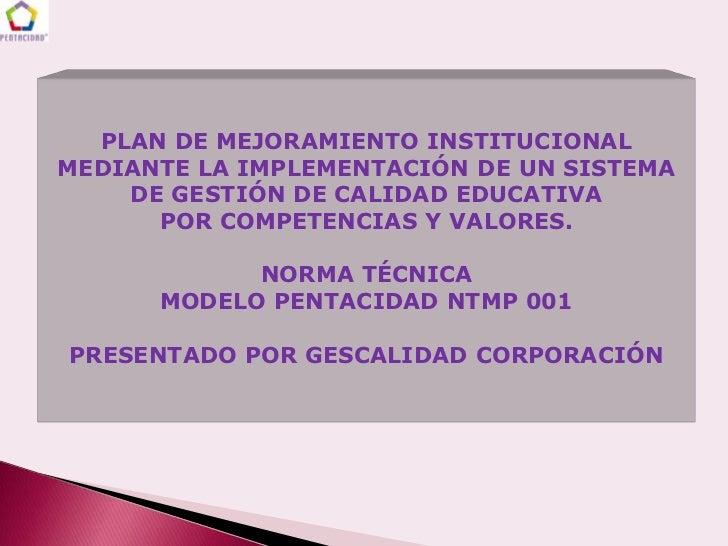 PLAN DE MEJORAMIENTO INSTITUCIONALMEDIANTE LA IMPLEMENTACIÓN DE UN SISTEMA    DE GESTIÓN DE CALIDAD EDUCATIVA      POR COM...