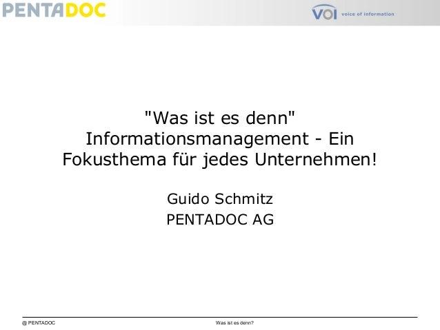 """@ PENTADOC Was ist es denn? """"Was ist es denn"""" Informationsmanagement - Ein Fokusthema für jedes Unternehmen! Guido Schmitz..."""