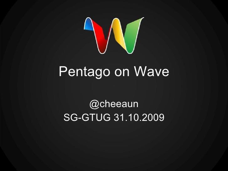 Pentago on Wave @cheeaun SG-GTUG 31.10.2009