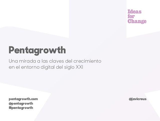 Una mirada a las claves del crecimiento en el entorno digital del siglo XXI Pentagrowth @javicreus @pentagrowth #pentagrow...
