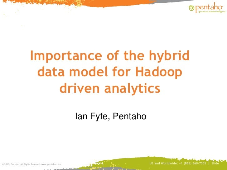 Importance of the hybrid data model for Hadoop driven analytics<br />Ian Fyfe, Pentaho<br />US and Worldwide: +1 (866) 660...