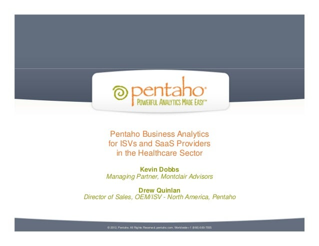 Pentaho Business Analytics        for ISVs and SaaS Providers          in the Healthcare Sector                 Kevin Dobb...