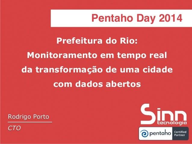 Pentaho Day 2014 Prefeitura do Rio: Monitoramento em tempo real da transformação de uma cidade com dados abertos Pentaho D...