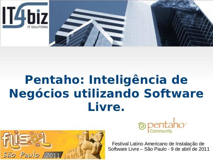 Pentaho: Inteligência deNegócios utilizando Software           Livre.               Festival Latino Americano de Instalaçã...