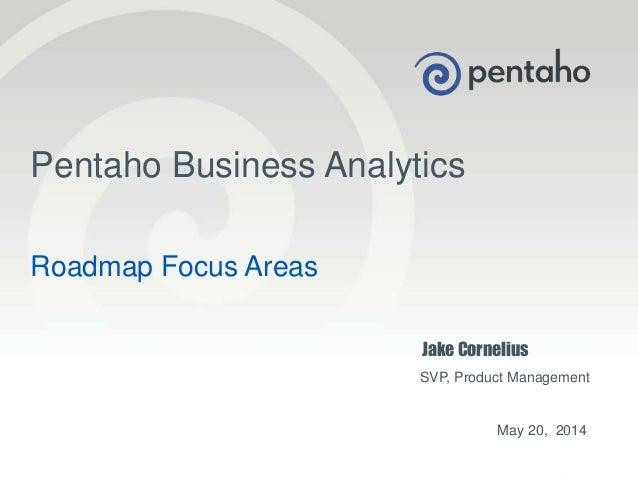 © 2013, Pentaho. All Rights Reserved. pentaho.com. Worldwide +1 (866) 660-75551 Roadmap Focus Areas Pentaho Business Analy...