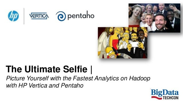 The Ultimate Selfie | Picture Yourself with the Fastest Analytics on Hadoop with HP Vertica and Pentaho