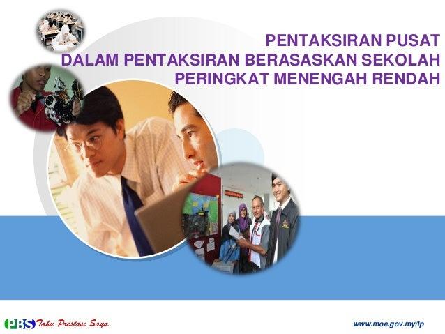 PENTAKSIRAN PUSAT DALAM PENTAKSIRAN BERASASKAN SEKOLAH PERINGKAT MENENGAH RENDAH  www.moe.gov.my/lp
