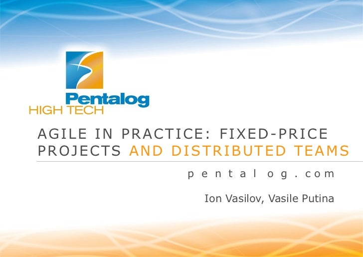 AGILE IN PRACTICE: FIXED-PRICE PROJECTS  AND DISTRIBUTED TEAMS p  e  n  t  a  l  o  g  .  c o m