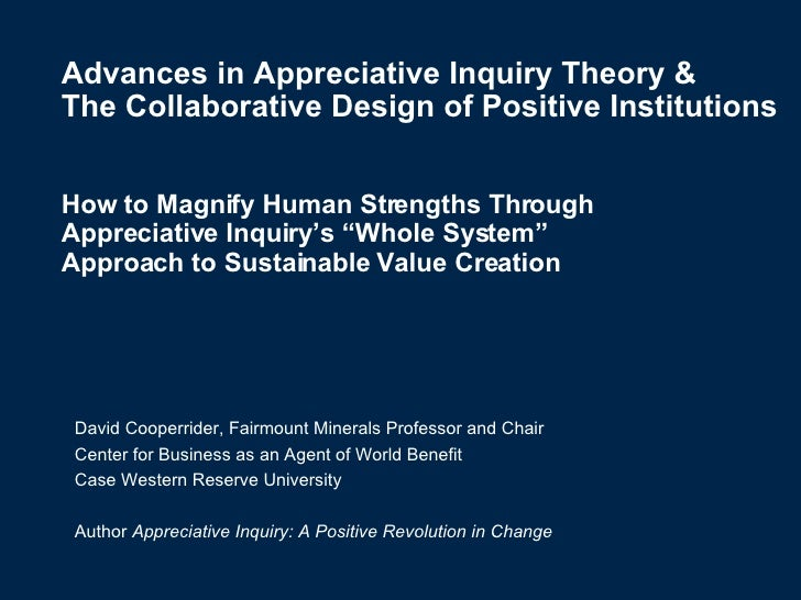 Advances in Appreciative Inquiry Theory &  The Collaborative Design of Positive Institutions How to Magnify Human Strength...