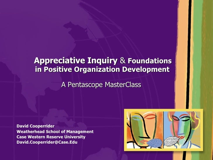 Appreciative Inquiry  &   Foundations  in Positive Organization Development A Pentascope MasterClass David Cooperrider W...