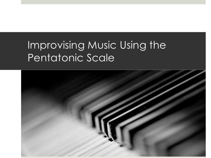 Improvising Music Using thePentatonic Scale