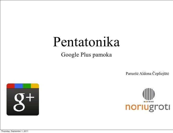 Pentatonika                               Google Plus pamoka                                                    Paruošė Al...