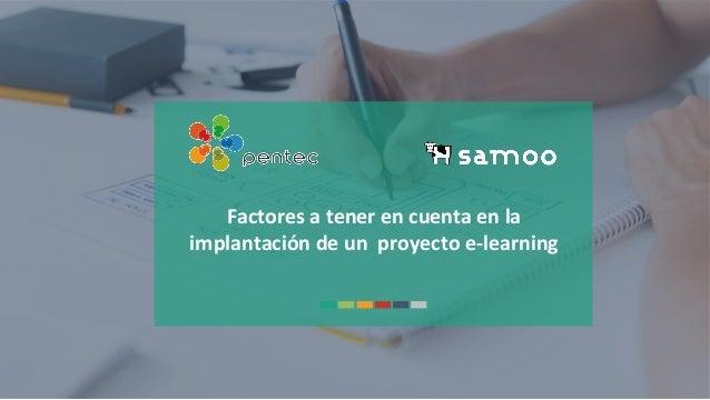 www.pentec.es / www.samoo.es 1 Factores  a  tener  en  cuenta  en  la   implantación  de  un    proy...