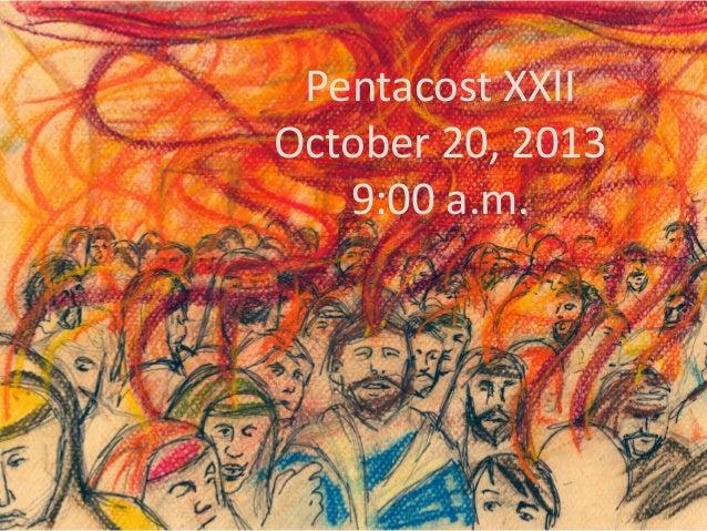Pentacost XXII October 20, 2013 9:00 a.m.