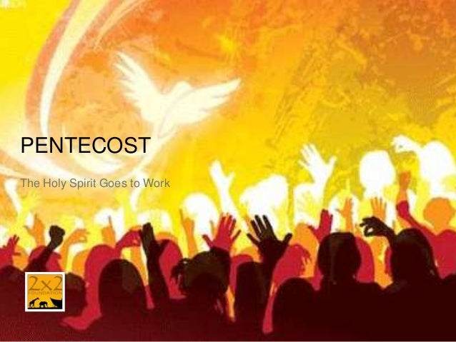PENTECOST The Holy Spirit Goes to Work