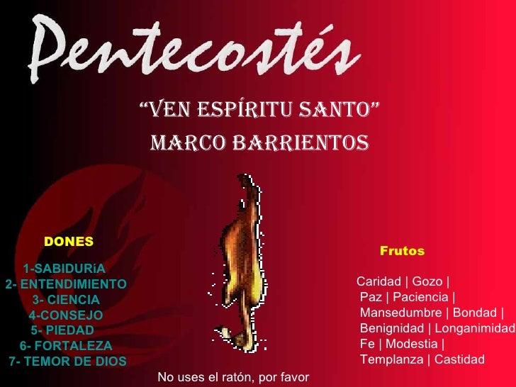 """"""" Ven espíritu Santo"""" Marco barrientos 1-SABIDURíA    2- ENTENDIMIENTO   3- CIENCIA   4-CONSEJO   5- PIEDAD    6- ..."""