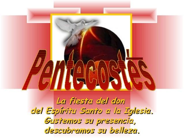 La fiesta del donLa fiesta del don del Espíritu Santo a la Iglesia.del Espíritu Santo a la Iglesia. Gustemos su presencia,...