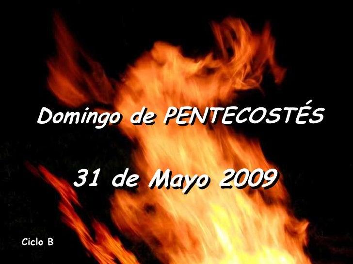 Domingo de PENTECOSTÉS            31 de Mayo 2009  Ciclo B