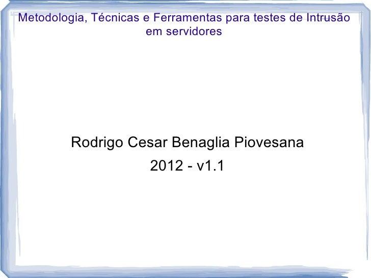 Metodologia, Técnicas e Ferramentas para testes de Intrusão                      em servidores         Rodrigo Cesar Benag...