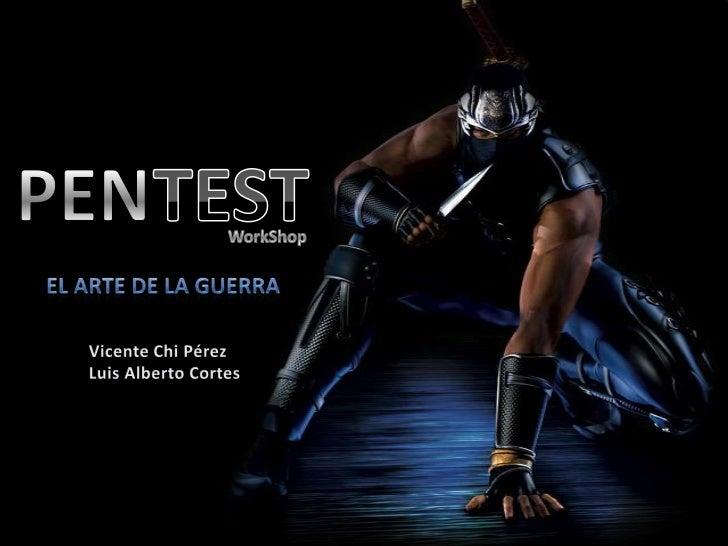 PEN<br />TEST<br />WorkShop<br />El Arte de la Guerra<br />Vicente Chi Pérez<br />Luis Alberto Cortes<br />