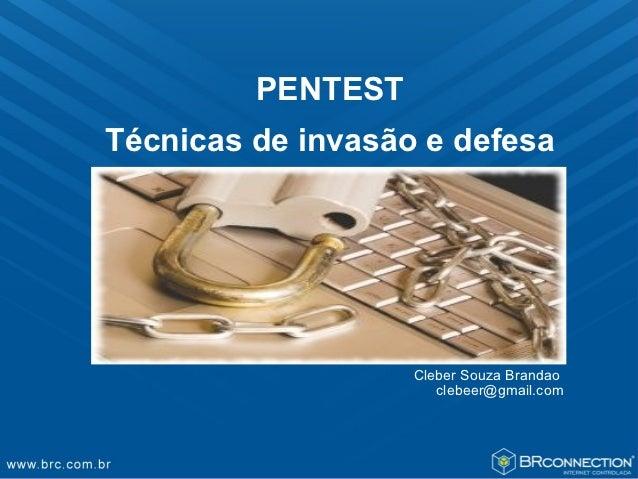 PENTESTTécnicas de invasão e defesa                   Cleber Souza Brandao                      clebeer@gmail.com