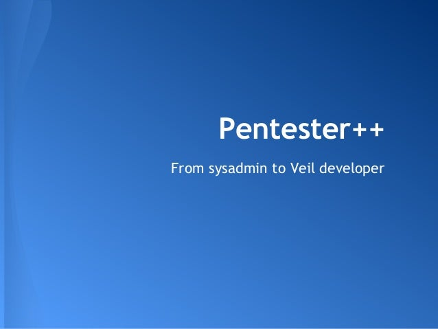 Pentester++  From sysadmin to Veil developer