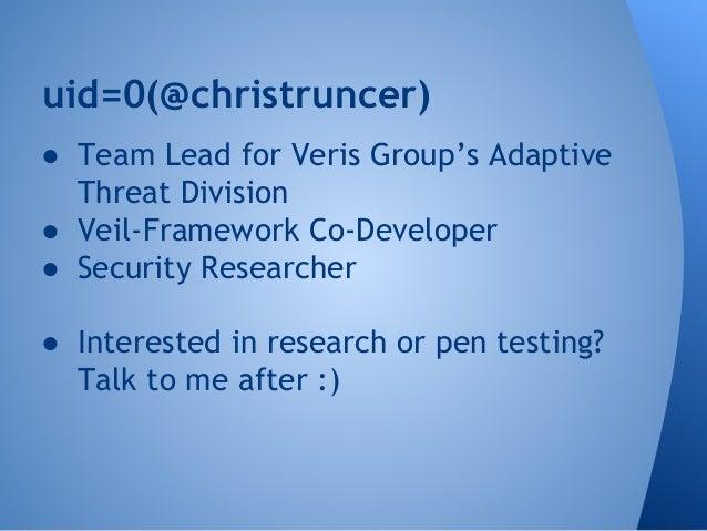 uid=0(@christruncer)  ● Team Lead for Veris Group's Adaptive  Threat Division  ● Veil-Framework Co-Developer  ● Security R...